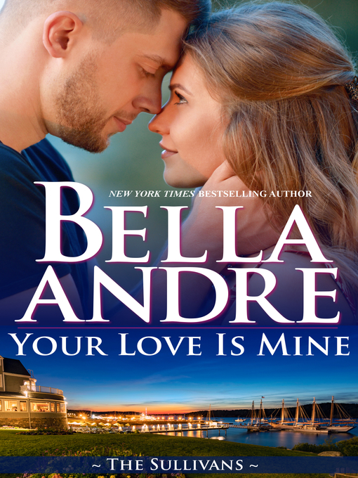 Title details for Your Love Is Mine by Bella Andre - Available