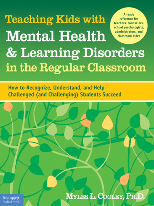 Title details for Teaching Kids with Mental Health & Learning Disorders in the Regular Classroom by Myles J. Cooley - Available