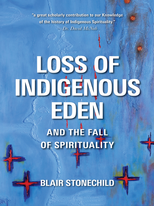 Title details for Loss of Indigenous Eden and the Fall of Spirituality by Blair Stonechild - Wait list