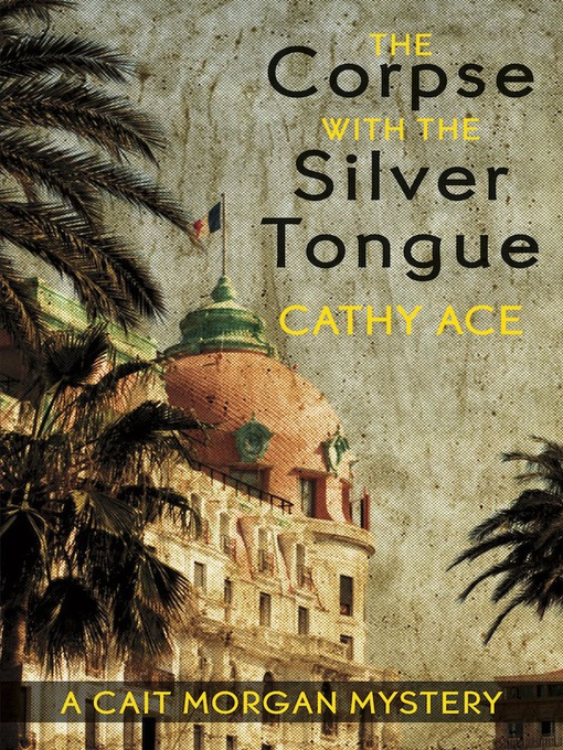 Title details for The Corpse with the Silver Tongue by Cathy Ace - Available