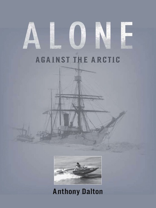Title details for Alone Against the Arctic by Anthony Dalton - Available
