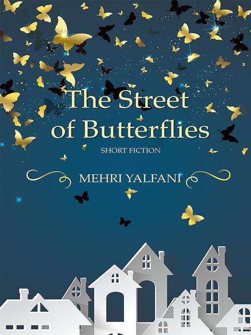 Title details for The Street of Butterflies by Mehri Yalfani - Wait list