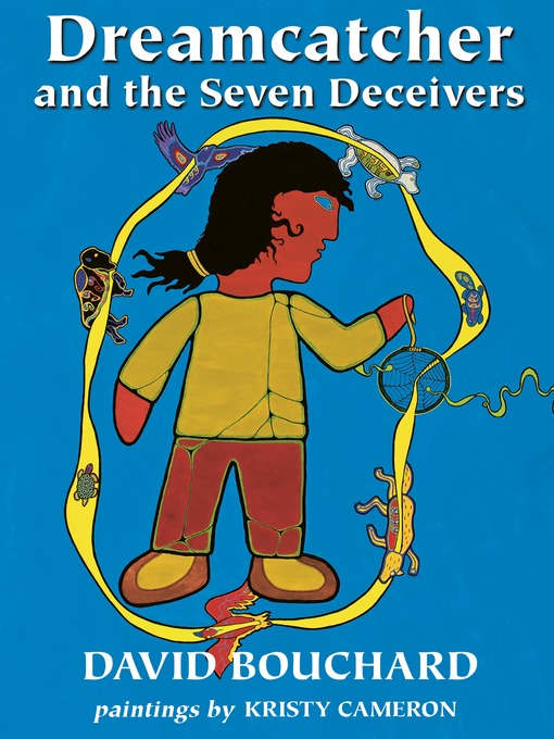 Title details for Dreamcatcher and the Seven Deceivers by David Bouchard - Available