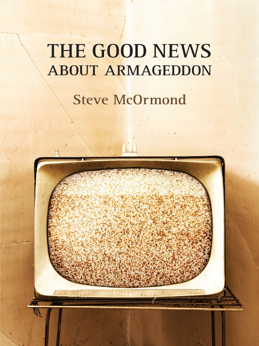 Title details for The Good News About Armageddon by Steve McOrmond - Available
