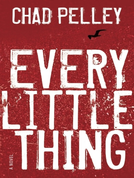 Title details for Every Little Thing by Chad Pelley - Available