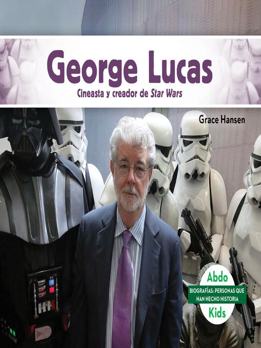 Title details for George Lucas: Cineasta y creador de Star Wars (George Lucas: Filmmaker & Creator of Star Wars) by Grace Hansen - Available