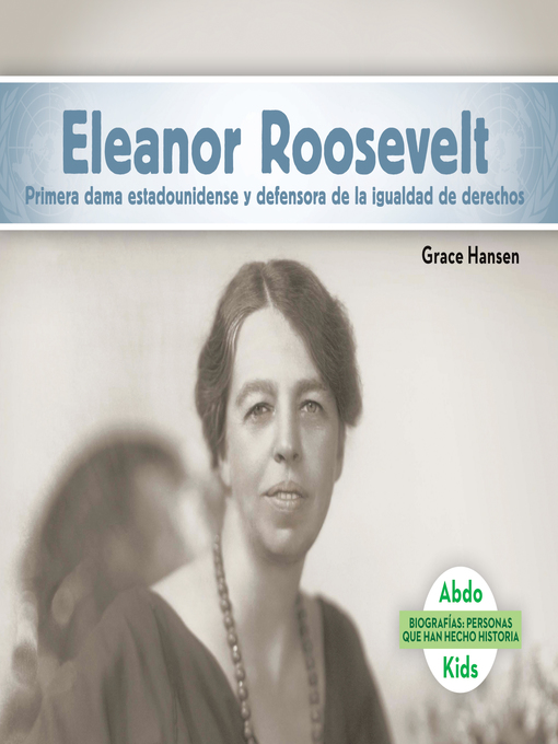 Title details for Eleanor Roosevelt: Primera dama estadounidense y defensora de la igualdad de derechos (Eleanor Roosevelt: First Lady & Equal Rights Advocate) by Grace Hansen - Available