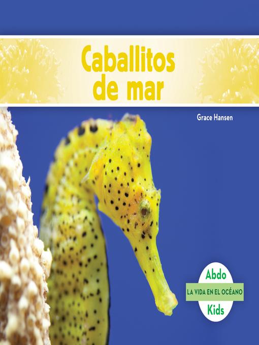 Title details for Caballitos de mar (Seahorses) by Grace Hansen - Available