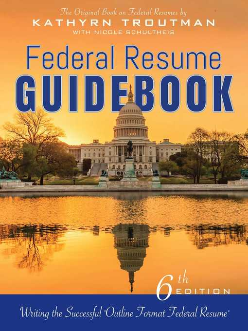 Federal Resume Guidebook, 6th Ed : Writing the Successful Outline Format Federal Resume.