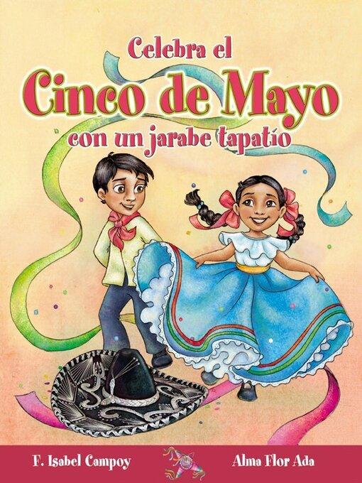 Title details for Celebra el Cinco de Mayo con un jarabe tapatío by Alma Flor Ada - Available