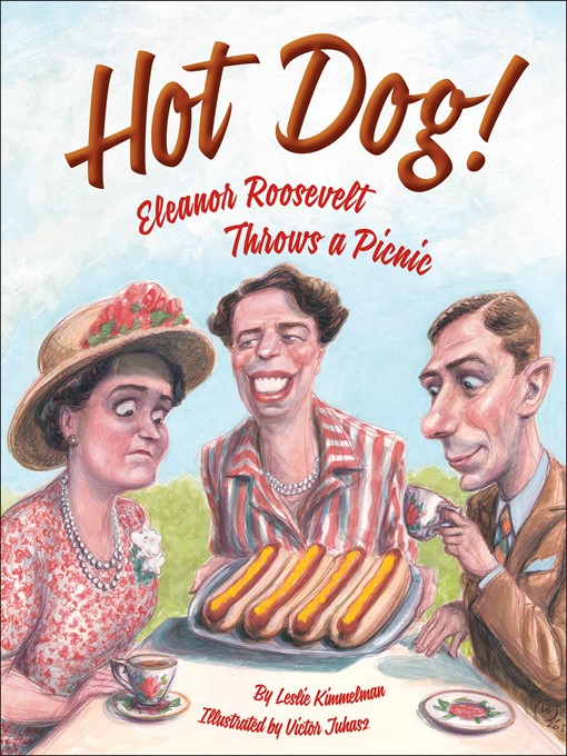 Title details for Hot Dog!  Eleanor Roosevelt Throws a Picnic by Leslie Kimmelman - Available