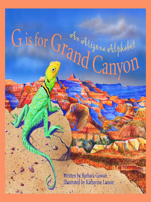 Title details for G is for Grand Canyon by Barbara Gowan - Available