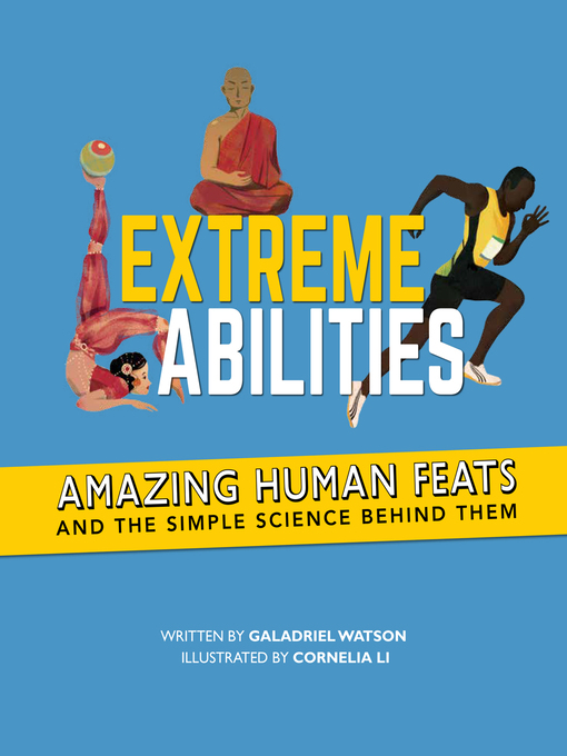 Extreme Abilities Amazing Human Feats and the Simple Science Behind Them  by Galadriel Watson Cornelia Li