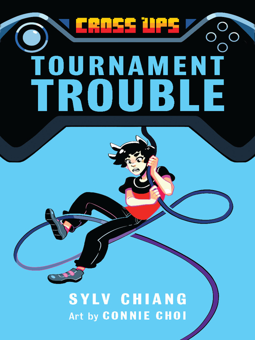 Title details for Tournament Trouble (Cross Ups, Book 1) by Sylv Chiang - Available