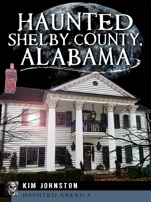 Title details for Haunted Shelby County, Alabama by Kim Johnston - Available