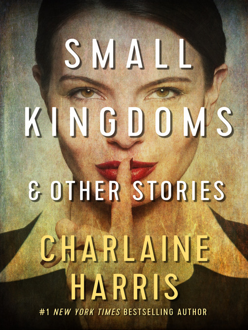 Title details for Small Kingdoms and Other Stories by Charlaine Harris - Available