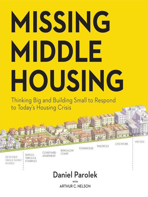 Title details for Missing Middle Housing by Daniel G. Parolek - Available