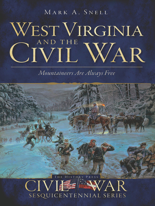 Title details for West Virginia and the Civil War by Mark A. Snell - Available