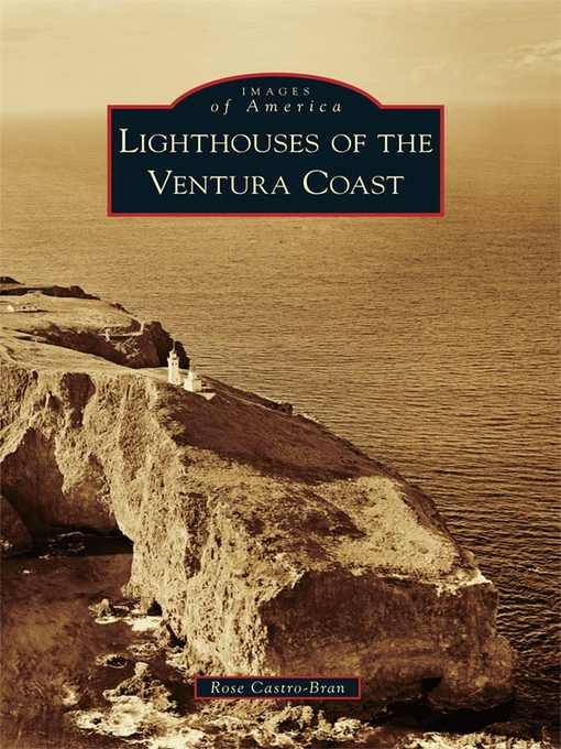 Title details for Lighthouses of the Ventura Coast by Rose Castro-Bran - Available