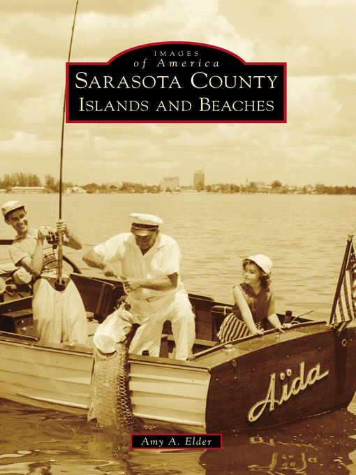 Title details for Sarasota County Islands and Beaches by Amy A. Elder - Available