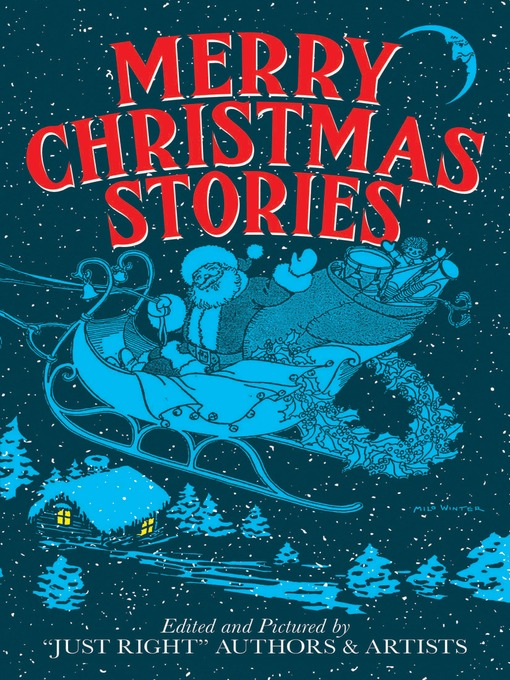 """Title details for Merry Christmas Stories by """"Just Right"""" Authors and Artists - Available"""