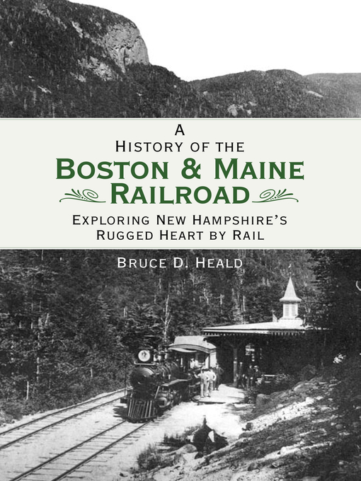 Title details for A History of the Boston and Maine Railroad by Bruce D. Heald - Available