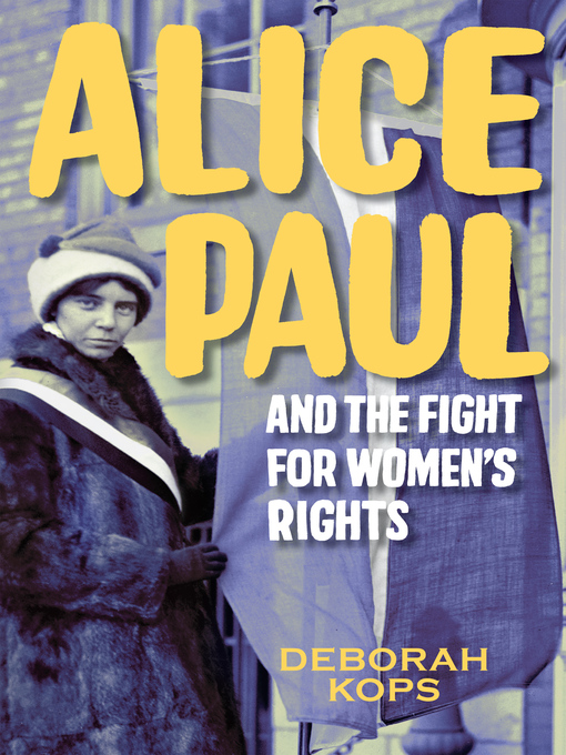 Title details for Alice Paul and the Fight for Women's Rights by Deborah Kops - Available