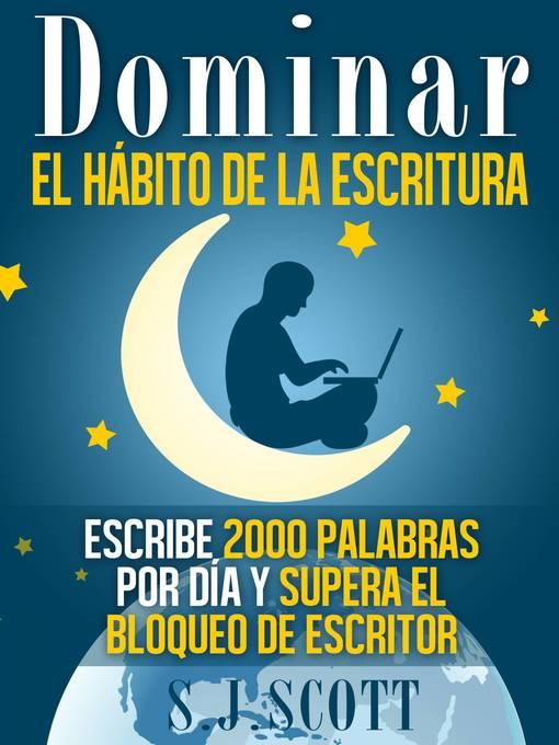 Title details for Dominar el hábito de la escritura by S.J. Scott - Available