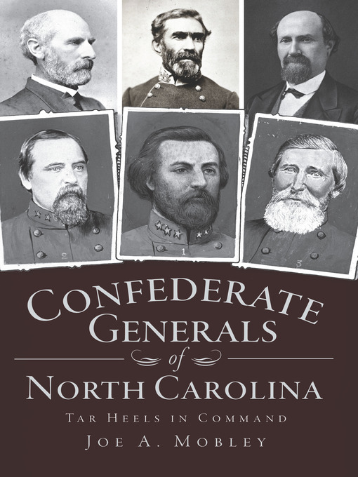Title details for Confederate Generals of North Carolina by Joe A. Mobley - Available