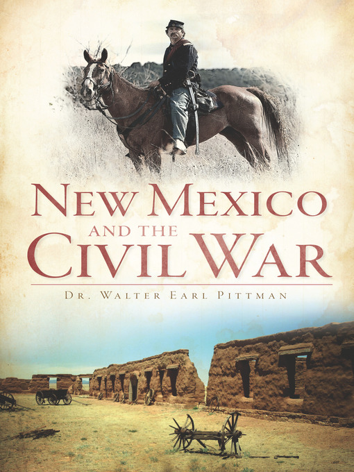 Title details for New Mexico and the Civil War by Dr. Walter Earl Pittman - Available