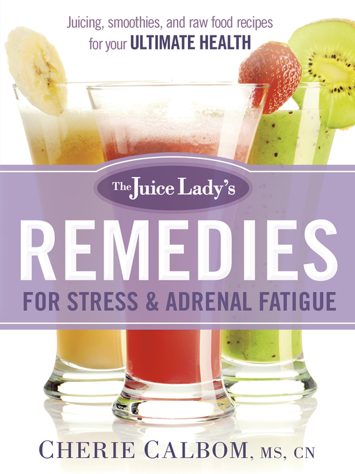 Title details for The Juice Lady's Remedies for Stress and Adrenal Fatigue by Cherie Calbom - Available