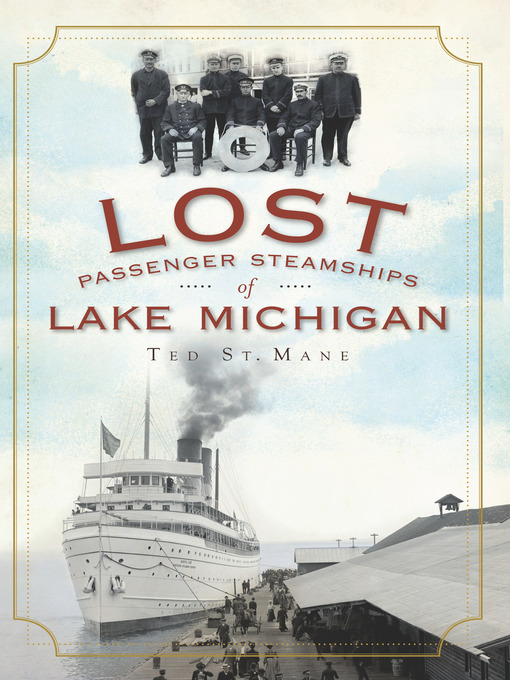 Title details for Lost Passenger Steamships of Lake Michigan by Ted St. Mane - Wait list