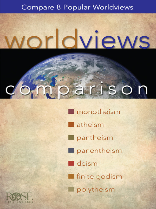 worldview comparison Deism, nihilism, existentialism and postmodernism are four worldviews considered in this article it is helpful in understanding how postmodernism impacts our thinking today.