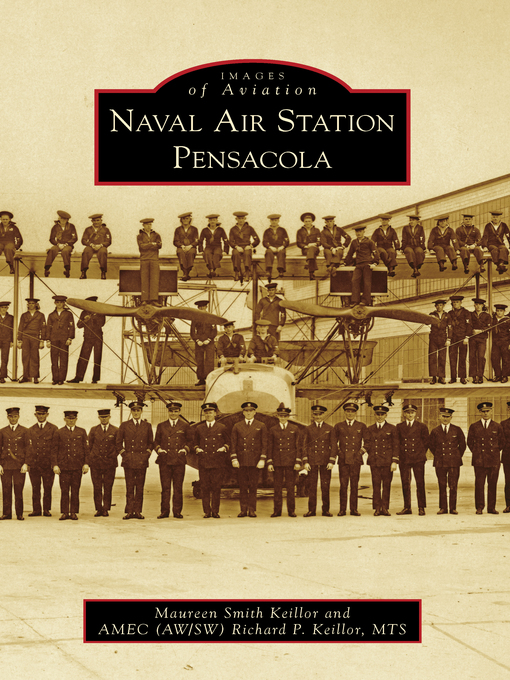 Title details for Naval Air Station Pensacola by Maureen Smith Keillor - Available