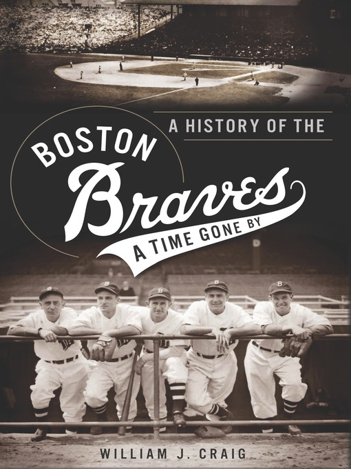 Title details for A History of the Boston Braves by William J. Craig - Available