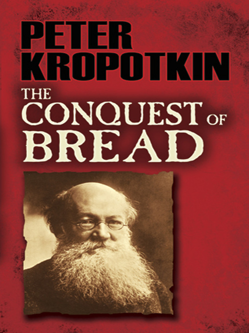 Title details for The Conquest of Bread by Peter Kropotkin - Available