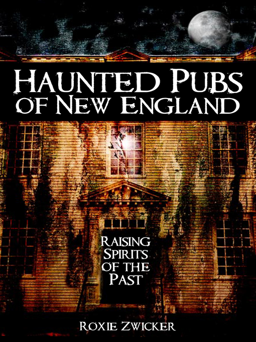Title details for Haunted Pubs of New England by Roxie J. Zwicker - Available