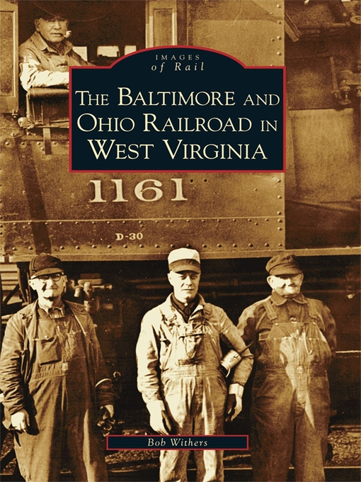 Title details for The Baltimore and Ohio Railroad in West Virginia by Bob Withers - Available