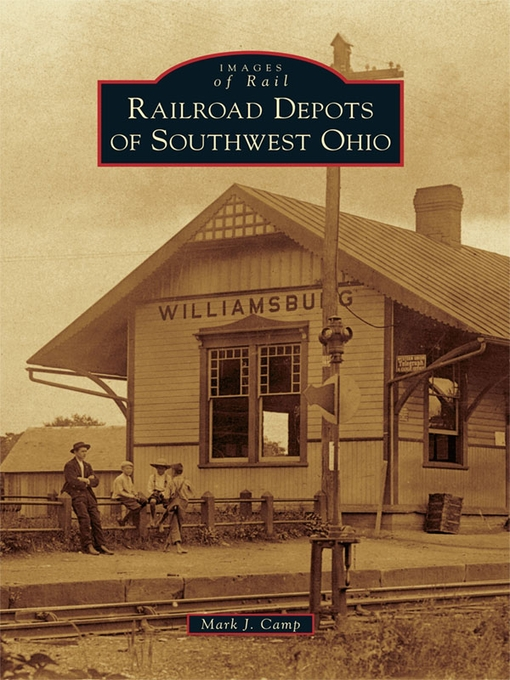 Title details for Railroad Depots of Southwest Ohio by Mark J. Camp - Available