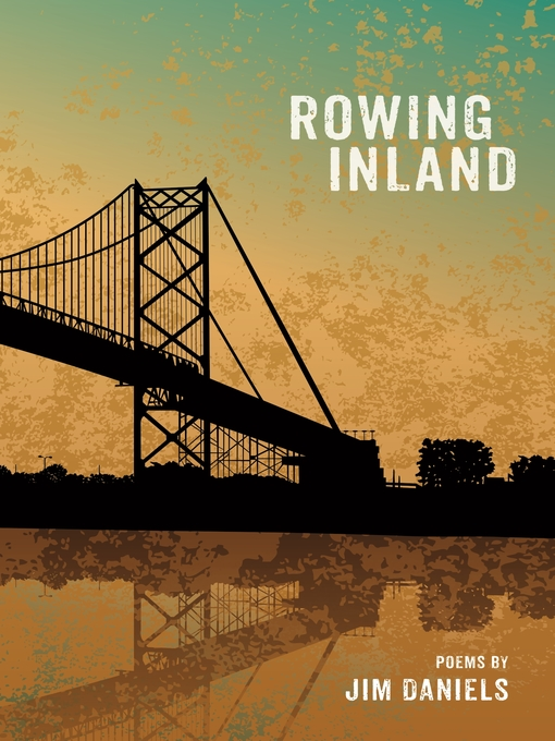 Title details for Rowing Inland by Jim Daniels - Available