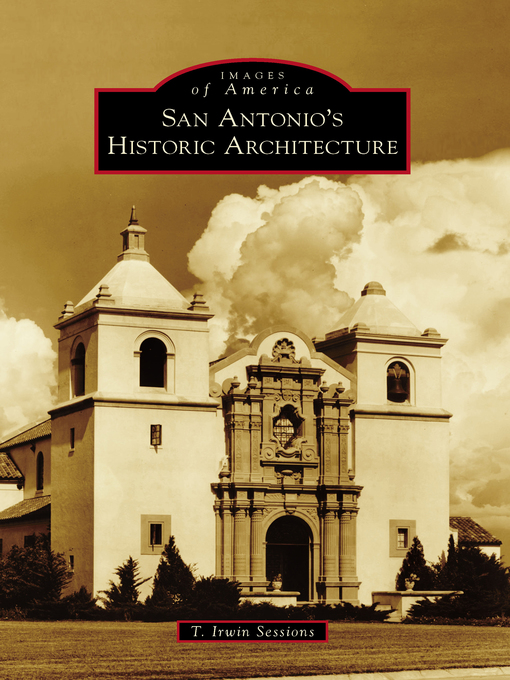 Title details for San Antonio's Historic Architecture by T. Irwin Sessions - Available