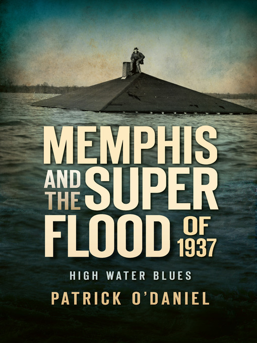 Title details for Memphis and the Superflood of 1937 by Patrick O'Daniel - Available