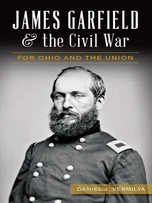 Title details for James Garfield and the Civil War by Daniel J. Vermilya - Available