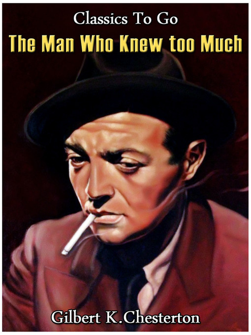 Title details for The Man Who Knew Too Much by G. K. Chesterton - Wait list