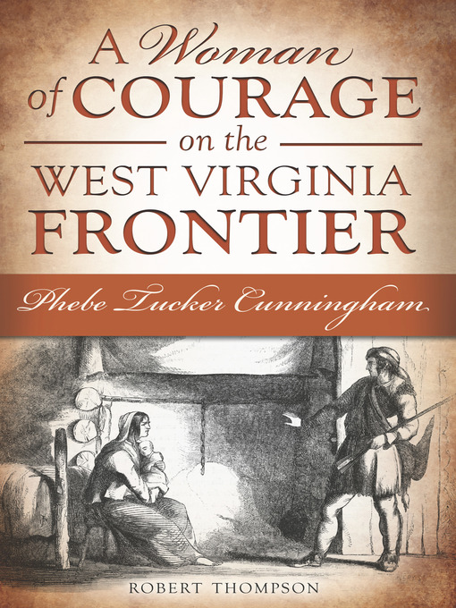 Title details for A Woman of Courage on the West Virginia Frontier by Robert Thompson - Available