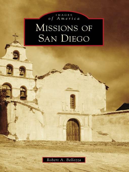 Title details for Missions of San Diego by Robert A. Bellezza - Available