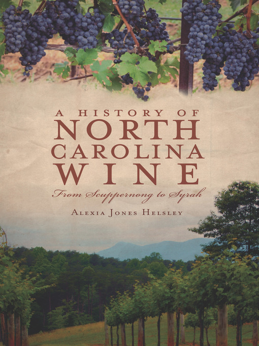 Title details for A History of North Carolina Wine by Alexia Jones Helsley - Available