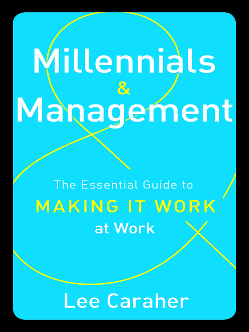 Millennials & Management The Essential Guide to Making it Work at Work