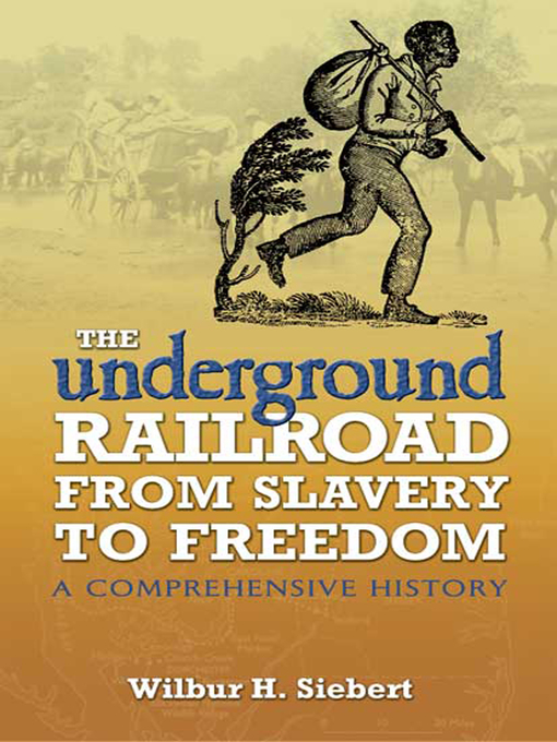 Title details for The Underground Railroad from Slavery to Freedom by Wilbur H. Siebert - Available