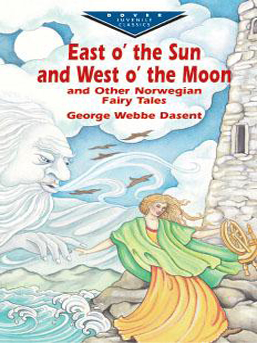 Title details for East O' the Sun and West O' the Moon & Other Norwegian Fairy Tales by George Webbe Dasent - Wait list